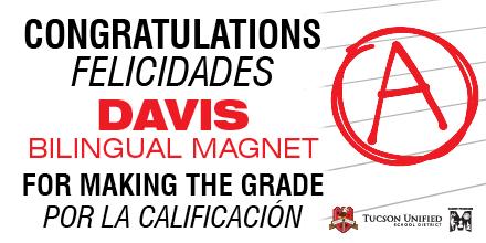 Congratulations! Felicidades! Davis Bilingual Magnet for Making the Grade - Por la Calificacion